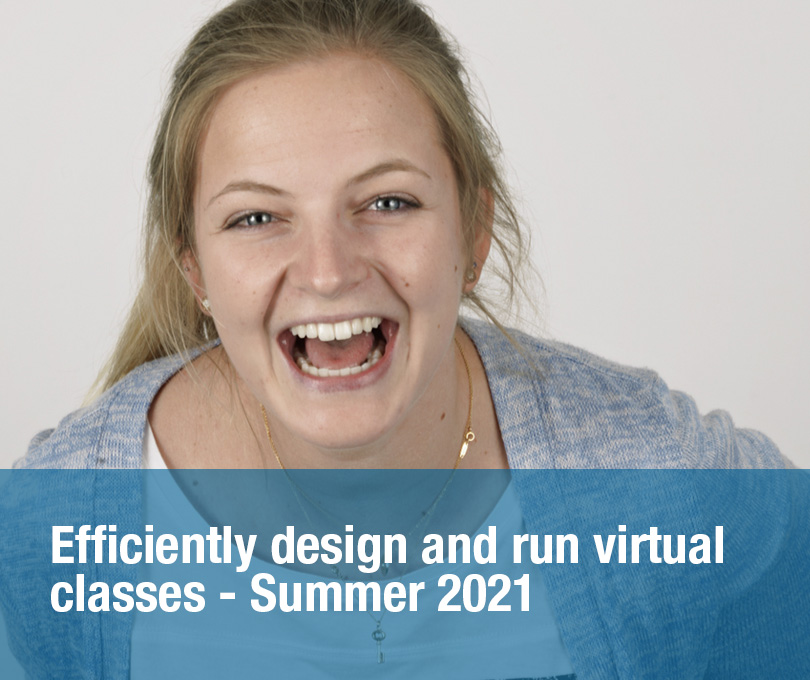 Efficiently design and run virtual classes – SUMMER 2021