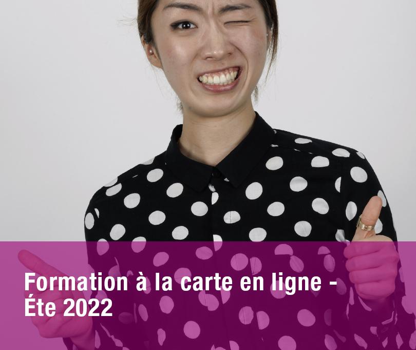 Formations à la carte en ligne – ÉTÉ 2022
